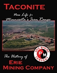 TACONITE NEW LIFE FOR MINNESOTA'S IRON RANGE  THE HISTORY OF ERIE MINING COMPANY
