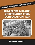 PROPERTIES & PLANTS OF BETHLEHEM STEEL CORPORATION: 1925 MANUFACTURERS' CATALOG ARCHIVES BOOK 4