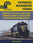 CONRAIL RAINBOW YEARS VOL 3 RARITAN VALLEY LINE & NORTH JERSEY COAST LINE COMMUTER OPERATIONS