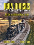 IRON HORSES & PAINTBRUSHES – MY LIFE AS A RAILROAD MAN & ARTIST