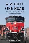 A MIGHTY FINE ROAD: A HISTORY OF THE CHICAGO, ROCK ISLAND & PACIFIC