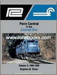 PENN CENTRAL IN THE CONRAIL ERA VOL 3 1985-1989