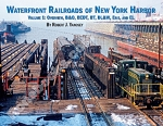 WATERFRONT RAILROADS OF NEW YORK HARBOR VOL 1: OVERVIEW, B&O, BEDT, BT, DL&W, ERIE AND EL