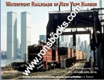 WATERFRONT RAILROADS OF NEW YORK HARBOR VOL 2: HSR, INDUSTRIALS, JSC, JCL, LV, LIRR, NYD, NYCH