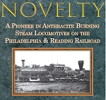 NOVELTY A PIONEER IN ANTHRACITE BURNING STEAM LOCOMOTIVES ON THE PHILADELPHIA & READING RAILROAD