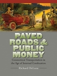 PAVED ROADS & PUBLIC MONEY – CONNECTICUT TRANSPORTATION IN THE AGE OF INTERNAL COMBUSTION