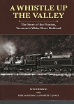 A WHISTLE UP THE VALLEY THE STORY OF THE PEAVINE, VERMONT'S WHITE RIVER RAILROAD