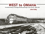 WEST TO OMAHA- A CONCISE HISTORY OF CHICAGO-OMAHA PASSENGER TRAIN SERVICE 1945-71