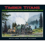 TIMBER TITANS – BALDWIN'S ARTICULATED LOGGING LOCOMOTIVES