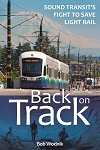 BACK ON TRACK – SOUND TRANSIT'S FIGHT TO SAVE LIGHT RAIL