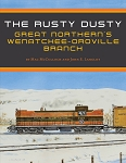 RUSTY DUSTY – GREAT NORTHERN'S WENATCHEE-OROVILLE BRANCH