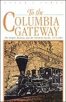 TO THE COLUMBIA GATEWAY – OREGON RAILWAY AND THE NORTHERN PACIFIC 1879-1884
