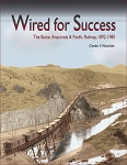 WIRED FOR SUCCESS – THE BUTTE, ANACONDA & PACIFIC RAILWAY 1892-1985