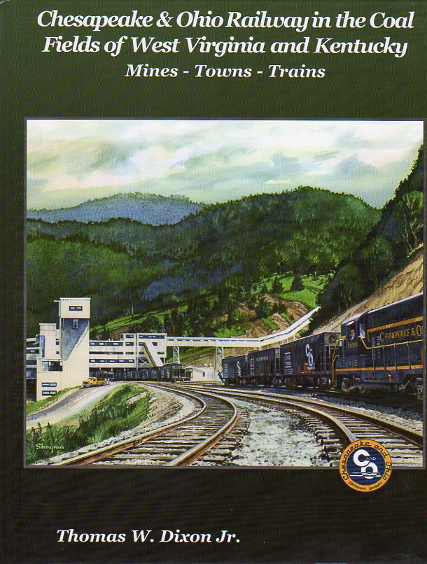 CHESAPEAKE AND OHIO RAILWAY IN THE COAL FIELDS OF WEST VIRGINIA & KENTUCKY