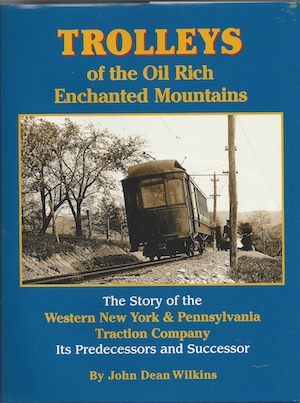 TROLLEYS OF THE OIL RICH ENCHANTED MOUNTAINS - WESTERN NY & PA TRACTION