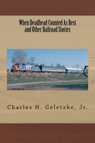 WHEN DEADHEAD COUNTED AS REST AND OTHER RAILROAD STORIES