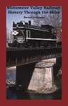 WHITEWATER VALLEY RAILROAD HISTORY THROUGH THE MILES