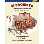 21 PROJECTS SCRATCHBUILDING STRUCTURES USING SIMPLE TOOLS & TECHNIQUES