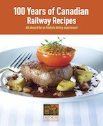 100 YEARS OF CANADIAN RAILWAY RECIPES COOKBOOK