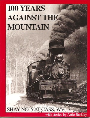 100 YEARS AGAINST THE MOUNTAIN - SHAY #5 AT CASS, WV