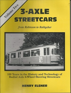 3 AXLE STREETCARS FROM ROBINSON TO RATHGEBER VOL 2