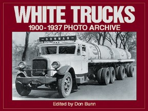 WHITE TRUCKS 1900-1937 PHOTO ARCHIVE