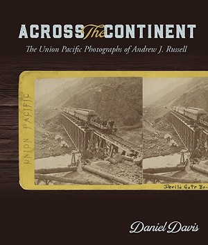 ACROSS THE CONTINENT: THE UNION PACIFIC PHOTOGRAPHS OF ANDREW JOSEPH RUSSELL