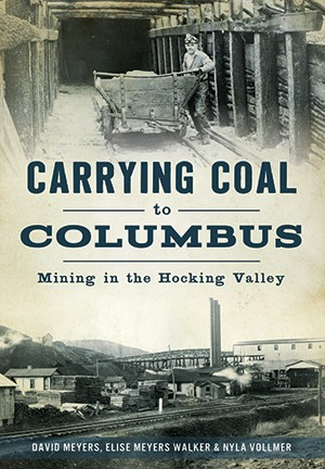CARRYING COAL TO COLUMBUS: MINING IN THE HOCKING VALLEY