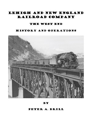 LEHIGH & NEW ENGLAND RAILROAD COMPANY THE WEST END HISTORY AND OPERATIONS