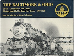 BALTIMORE & OHIO STEAM LOCOMOTIVES AND TRAINS PHOTOGRAPHED IN  NORTHERN NJ 1935-38