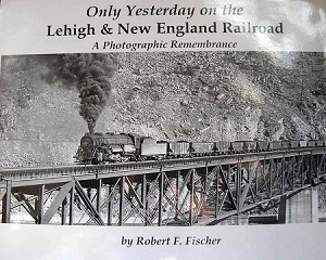 ONLY YESTERDAY ON THE LEHIGH & NEW ENGLAND RAILROAD