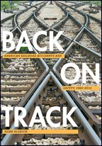 BACK ON TRACK AMERICAN RAILROAD ACCIDENTS & SAFETY 1965-2015
