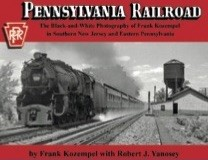PENNSYLVANIA RAILROAD THE BLACK & WHITE PHOTOGRAPHY OF FRANK KOZEMPEL IN SOUTHERN NEW JERSEY AND EASTERN PENNSYLVANIA