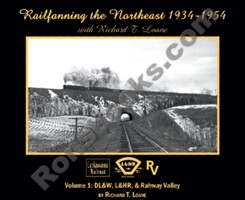 RAILFANNING THE NORTHEAST 1934-1954 WITH RICHARD T LOANE VOLUME 1 DL&W, L&HR AND RAHWAY VALLEY