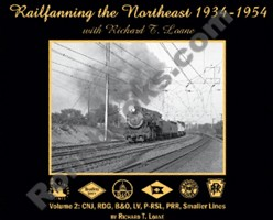 RAILFANNING THE NORTHEAST 1934-1954 WITH RICHARD T LOANE VOLUME 2 CNJ, RDG, B&O, LV, P-RSL, PRR, SMALLER LINES