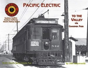 PACIFIC ELECTRIC SERIES VOL 5 TO THE VALLEY VIA CAHUENGA PASS