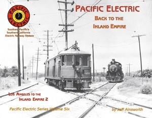 PACIFIC ELECTRIC SERIES VOL 6 BACK TO THE INLAND EMPIRE