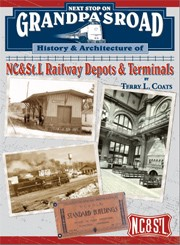 NEXT STOP ON GRANDPA'S ROAD – NC&STL RY DEPOTS & TERMINALS