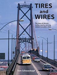 TIRES & WIRES – THE STORY OF ELECTRIC TROLLEY COACHES SERVING 16 CANADIAN CITIES