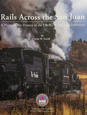 RAILS ACROSS THE SAN JUANS A PHOTOGRAPHIC HISTORY OF THE SAN JUAN EXTENSION