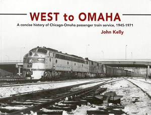 WEST TO OMAHA - A CONCISE HISTORY OF CHICAGO-OMAHA PASSENGER TRAIN SERVICE 1945-71
