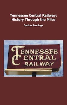 TENNESSEE CENTRAL RAILWAY - HISTORY THROUGH THE MILES