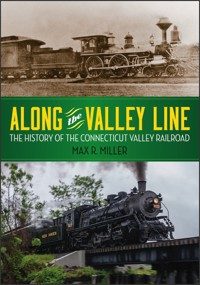 ALONG THE VALLEY LINE - HISTORY OF THE CONNECTICUT VALLEY RAILROAD