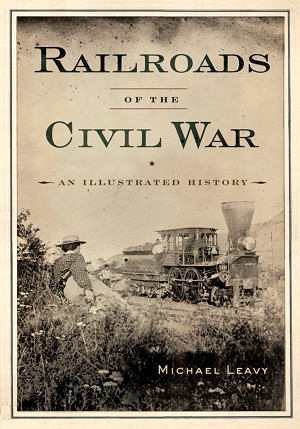 RAILROADS OF THE CIVIL WAR AN ILLUSTRATED HISTORY