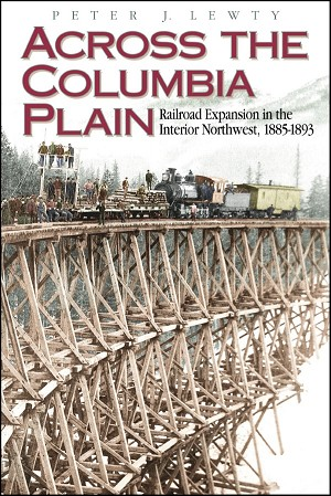 ACROSS THE COLUMBIA PLAIN – RAILROAD EXPANSION IN THE INTERIOR NW 1885-1893